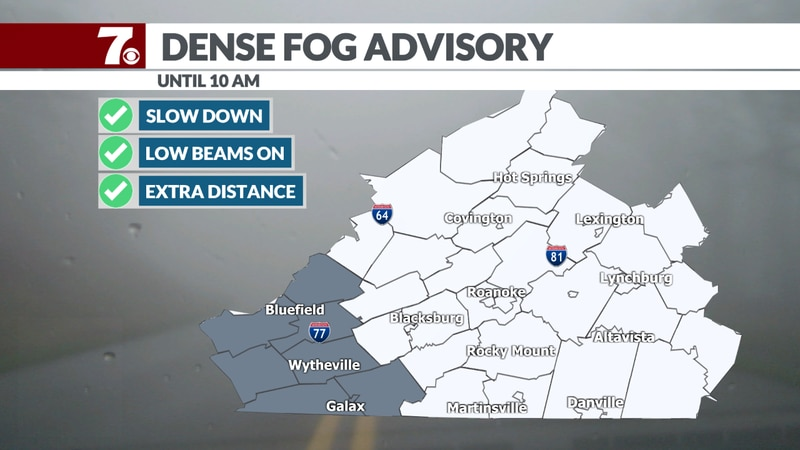 A dense fog advisory is in effect until 10am this morning. Use caution while traveling.